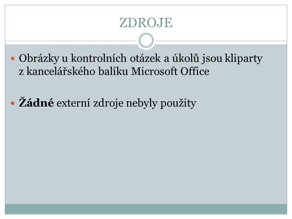 ZDROJE Obrázky u kontrolních otázek a úkolů jsou kliparty z kancelářského balíku Microsoft Office Žádné externí zdroje nebyly použity