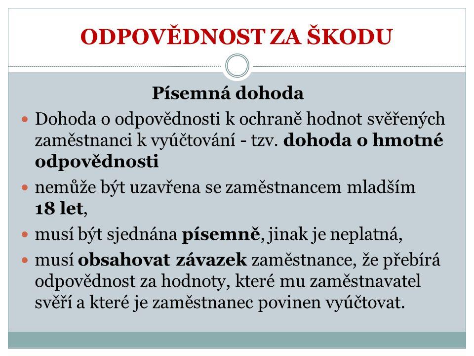 ODPOVĚDNOST ZA ŠKODU Písemná dohoda Dohoda o odpovědnosti k ochraně hodnot svěřených zaměstnanci k vyúčtování - tzv.