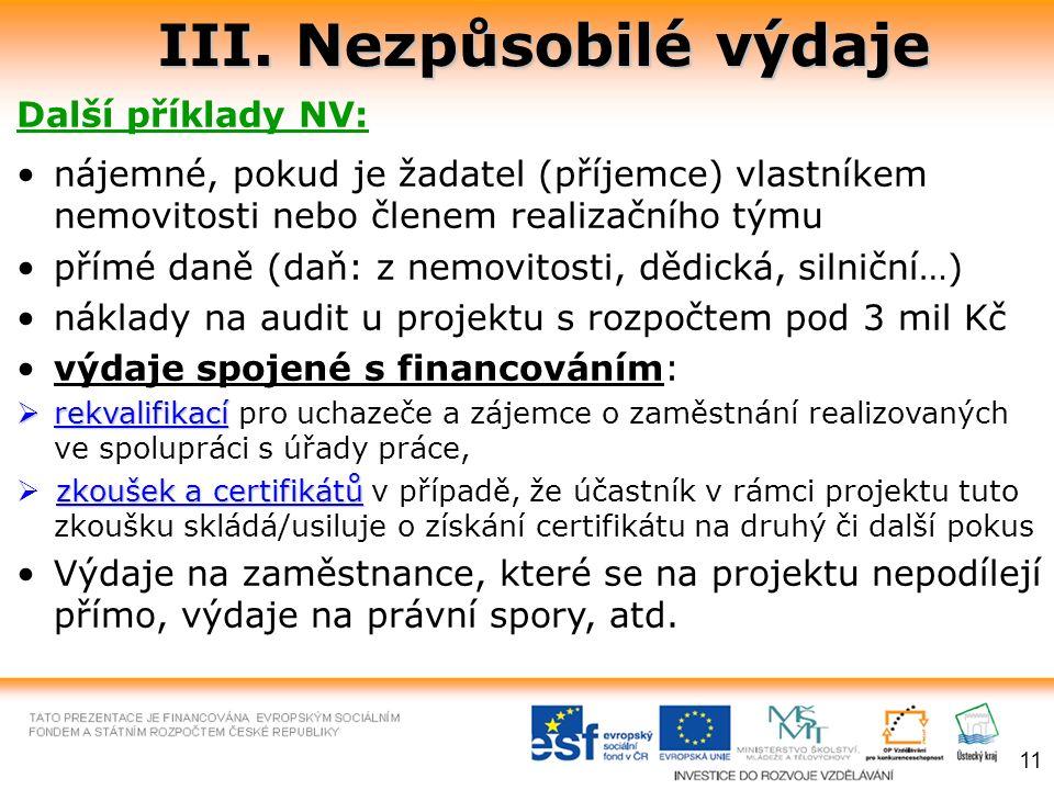 III. Nezpůsobilé výdaje Další příklady NV: nájemné, pokud je žadatel (příjemce) vlastníkem nemovitosti nebo členem realizačního týmu přímé daně (daň: