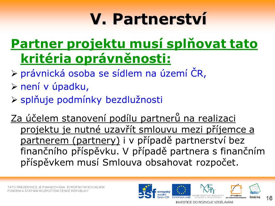 V. Partnerství Partner projektu musí splňovat tato kritéria oprávněnosti:  právnická osoba se sídlem na území ČR,  není v úpadku,  splňuje podmínky
