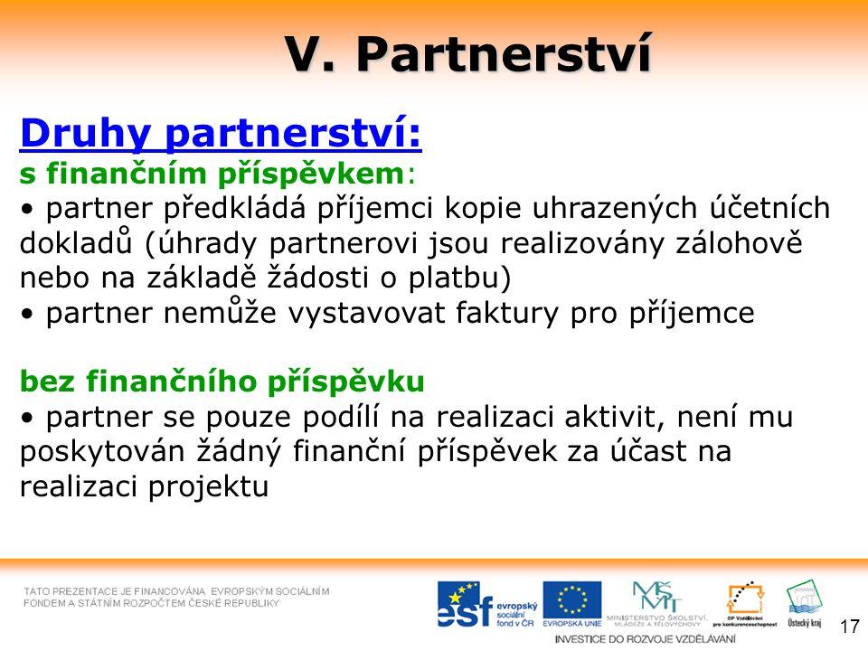 V. Partnerství 17 Druhy partnerství: s finančním příspěvkem: partner předkládá příjemci kopie uhrazených účetních dokladů (úhrady partnerovi jsou real