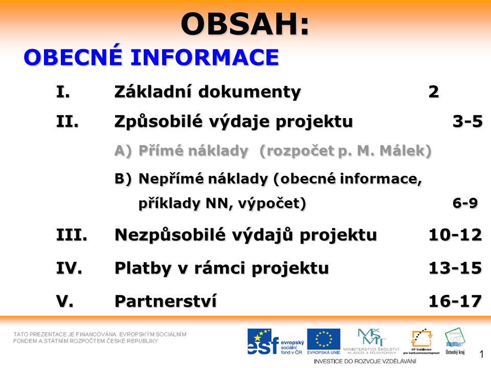 OBSAH: OBECNÉ INFORMACE I. Základní dokumenty 2 II.Způsobilé výdaje projektu3-5 A)Přímé náklady (rozpočet p. M. Málek) B) Nepřímé náklady (obecné info