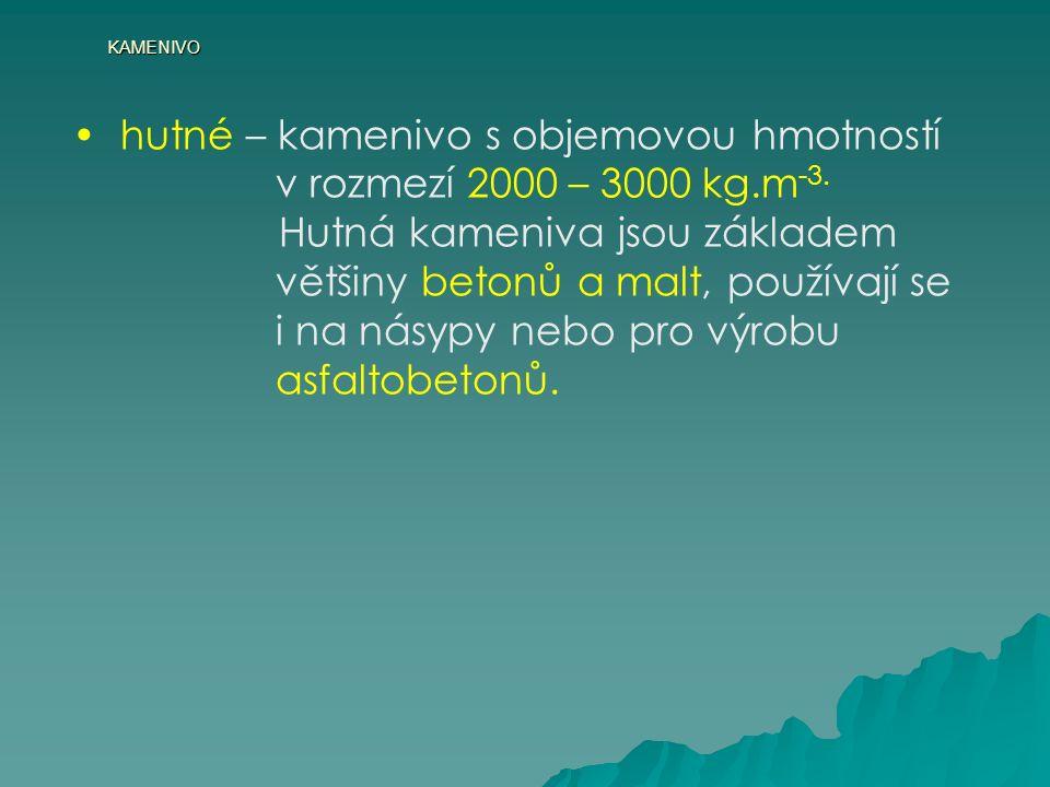 KAMENIVO hutné – kamenivo s objemovou hmotností v rozmezí 2000 – 3000 kg.m -3.