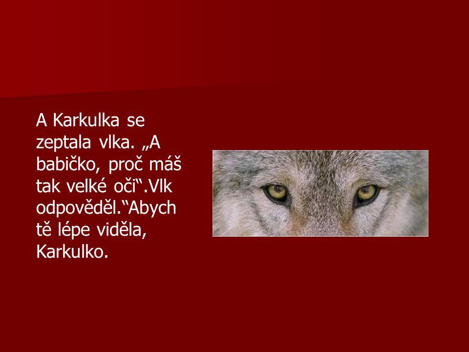 A Karkulka se zeptala vlka.