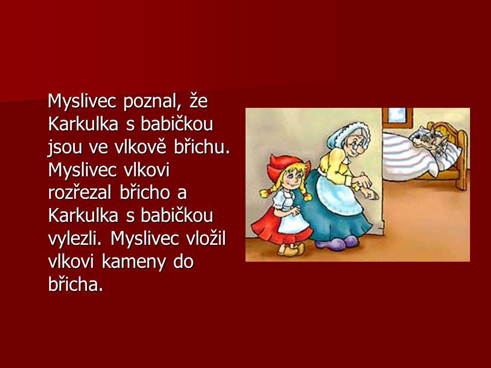 Myslivec poznal, že Karkulka s babičkou jsou ve vlkově břichu.