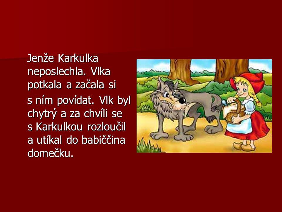Jenže Karkulka neposlechla. Vlka potkala a začala si Jenže Karkulka neposlechla.