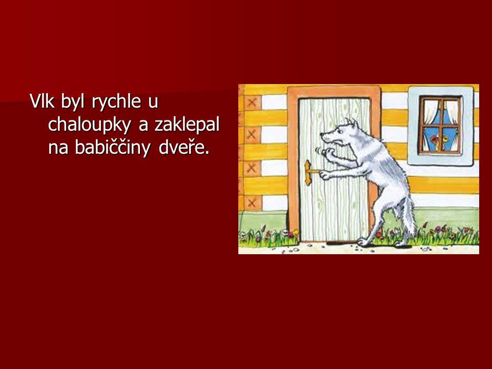 Vlk byl rychle u chaloupky a zaklepal na babiččiny dveře.