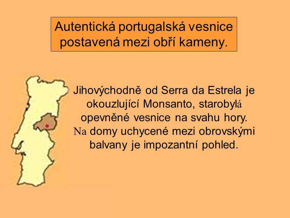 Jihovýchodně od Serra da Estrela je okouzlující Monsanto, starobyl á opevněné vesnice na svahu hory.
