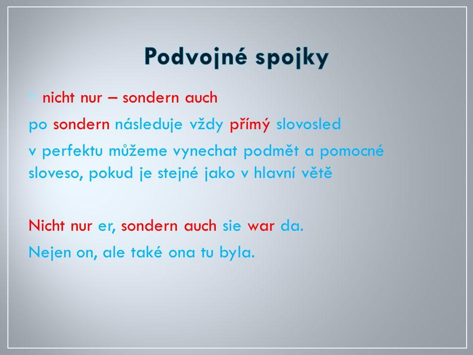 nicht nur – sondern auch po sondern následuje vždy přímý slovosled v perfektu můžeme vynechat podmět a pomocné sloveso, pokud je stejné jako v hlavní větě Nicht nur er, sondern auch sie war da.