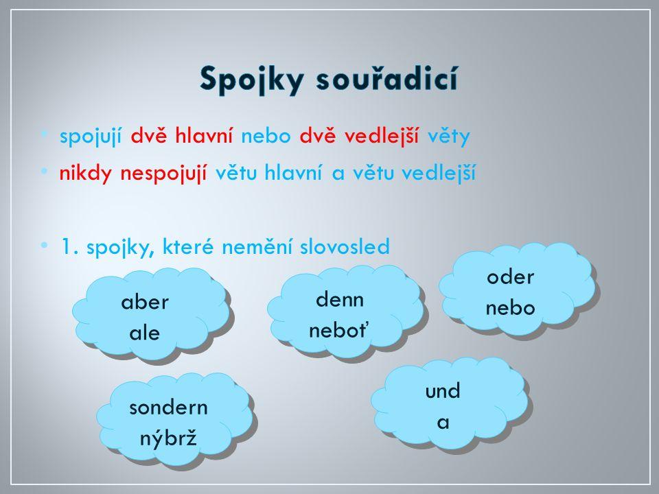 spojují dvě hlavní nebo dvě vedlejší věty nikdy nespojují větu hlavní a větu vedlejší 1.