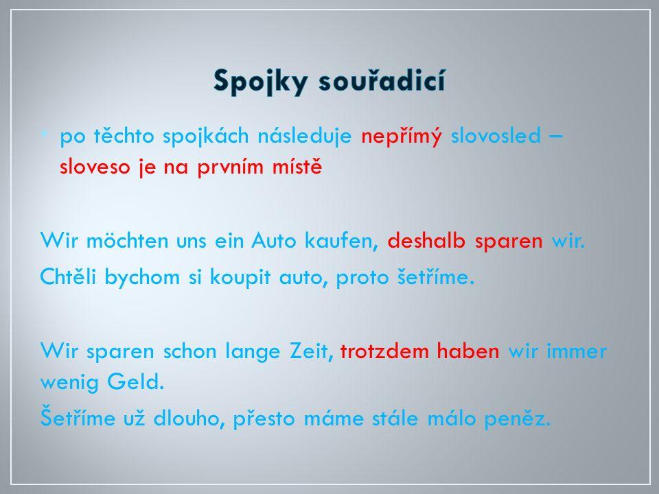 po těchto spojkách následuje nepřímý slovosled – sloveso je na prvním místě Wir möchten uns ein Auto kaufen, deshalb sparen wir.