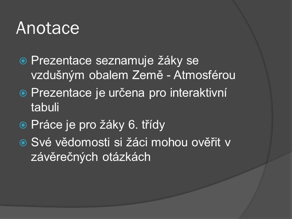 Anotace  Prezentace seznamuje žáky se vzdušným obalem Země - Atmosférou  Prezentace je určena pro interaktivní tabuli  Práce je pro žáky 6.