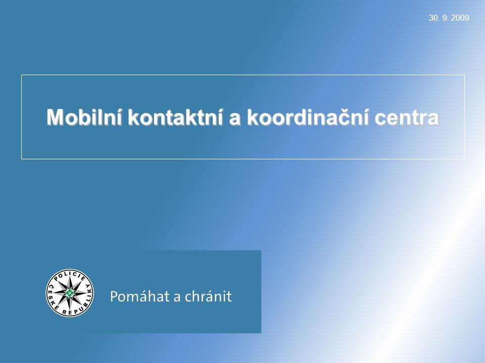 30. 9. 2009 Mobilní kontaktní a koordinační centra