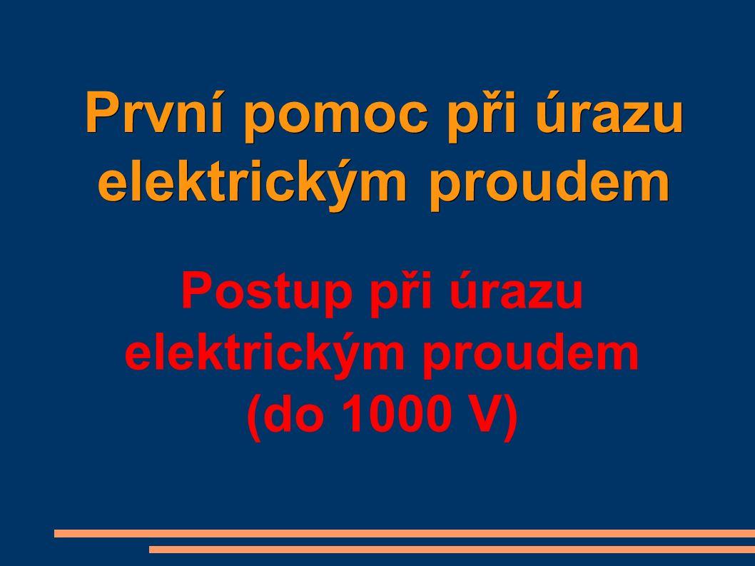 První pomoc při úrazu elektrickým proudem První pomoc při úrazu elektrickým proudem Postup při úrazu elektrickým proudem (do 1000 V)