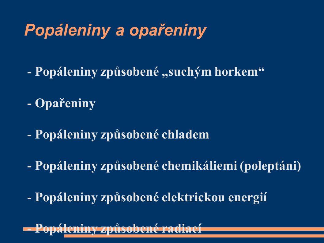 "Popáleniny a opařeniny - Popáleniny způsobené ""suchým horkem - Opařeniny - Popáleniny způsobené chladem - Popáleniny způsobené chemikáliemi (poleptáni) - Popáleniny způsobené elektrickou energií - Popáleniny způsobené radiací"