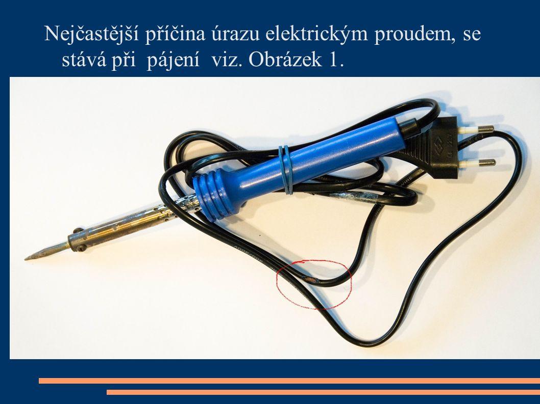 Nejčastější příčina úrazu elektrickým proudem, se stává při pájení viz. Obrázek 1.