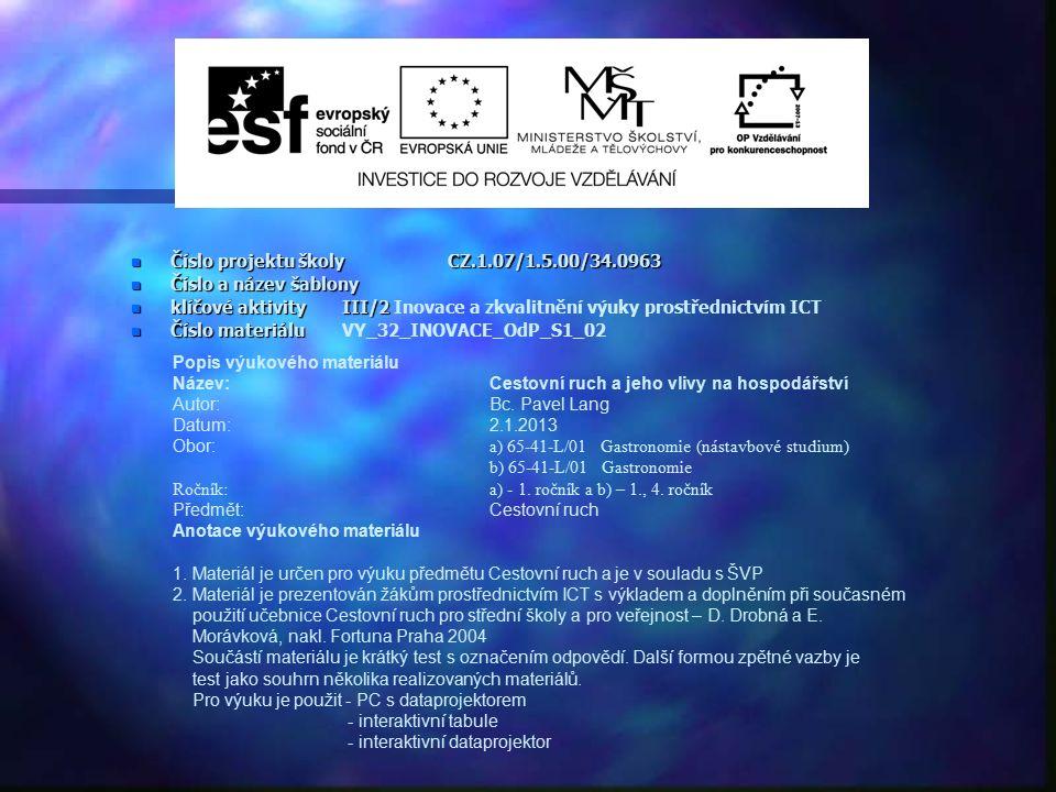 n Číslo projektu školy CZ.1.07/1.5.00/34.0963 n Číslo a název šablony n klíčové aktivity III/2 n klíčové aktivity III/2 Inovace a zkvalitnění výuky prostřednictvím ICT n Číslo materiálu n Číslo materiáluVY_32_INOVACE_OdP_S1_02 Popis výukového materiálu Název:Cestovní ruch a jeho vlivy na hospodářství Autor:Bc.