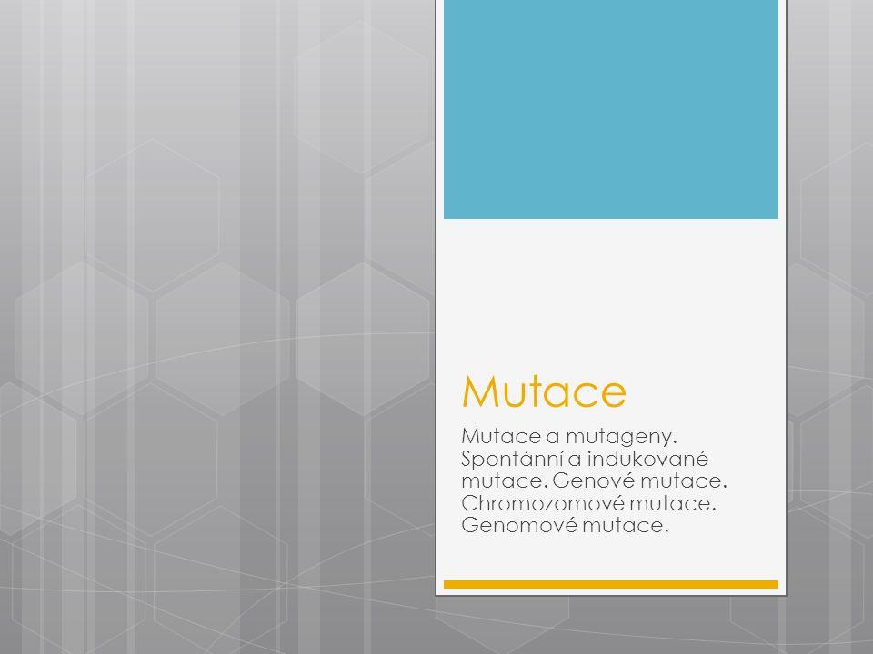 Mutace Mutace a mutageny. Spontánní a indukované mutace. Genové mutace. Chromozomové mutace. Genomové mutace.
