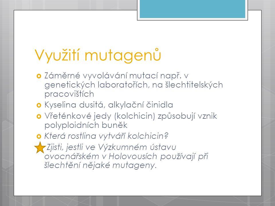 Využití mutagenů  Záměrné vyvolávání mutací např.
