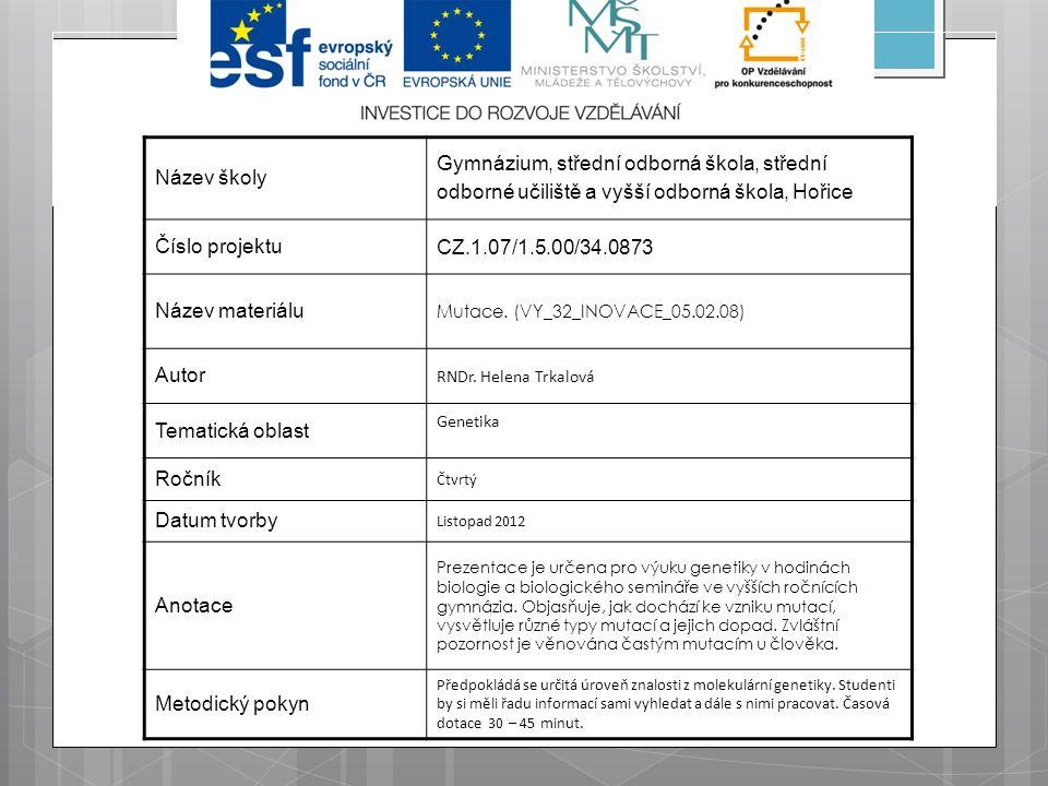 Název školy Gymnázium, střední odborná škola, střední odborné učiliště a vyšší odborná škola, Hořice Číslo projektu CZ.1.07/1.5.00/34.0873 Název materiálu Mutace.