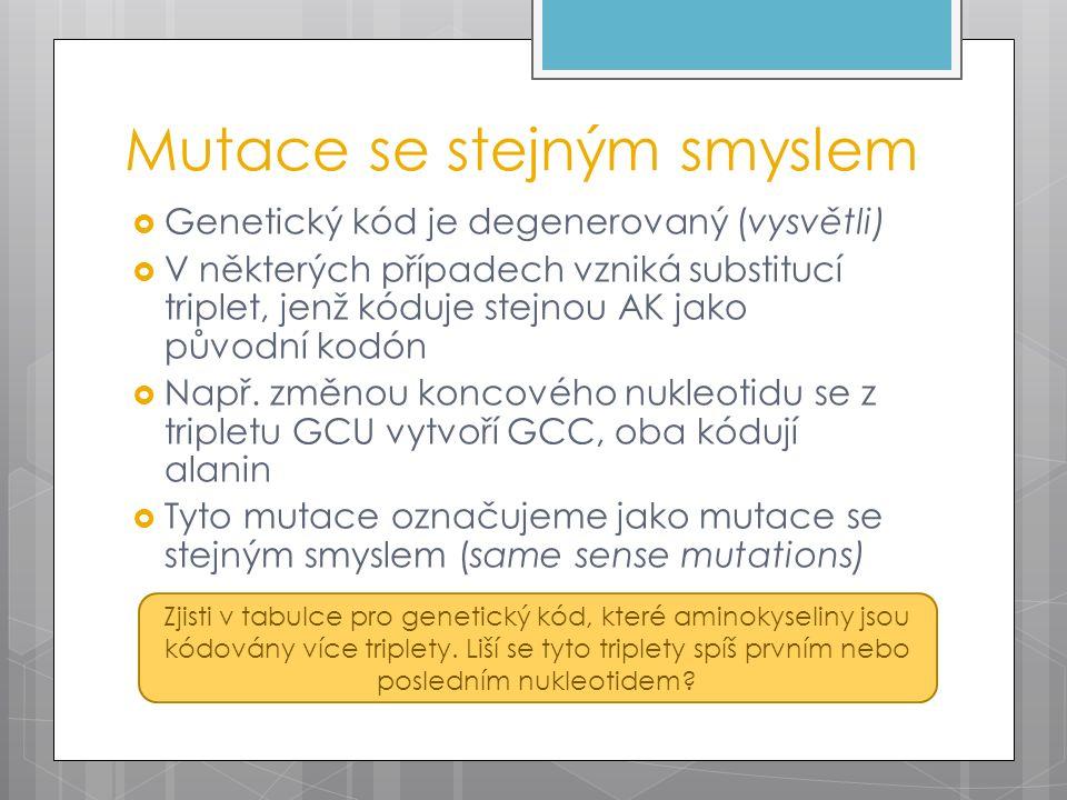 Mutace se stejným smyslem  Genetický kód je degenerovaný (vysvětli)  V některých případech vzniká substitucí triplet, jenž kóduje stejnou AK jako původní kodón  Např.