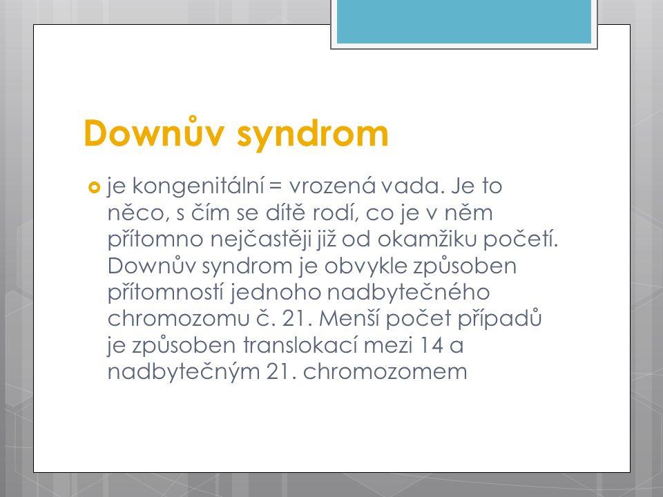 Downův syndrom  je kongenitální = vrozená vada. Je to něco, s čím se dítě rodí, co je v něm přítomno nejčastěji již od okamžiku početí. Downův syndro