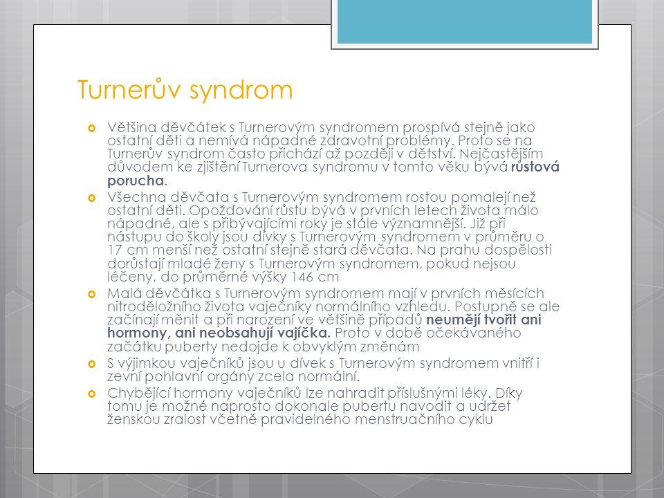 Turnerův syndrom  Většina děvčátek s Turnerovým syndromem prospívá stejně jako ostatní děti a nemívá nápadné zdravotní problémy. Proto se na Turnerův