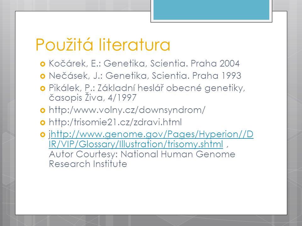 Použitá literatura  Kočárek, E.: Genetika, Scientia. Praha 2004  Nečásek, J.: Genetika, Scientia. Praha 1993  Pikálek, P.: Základní heslář obecné g