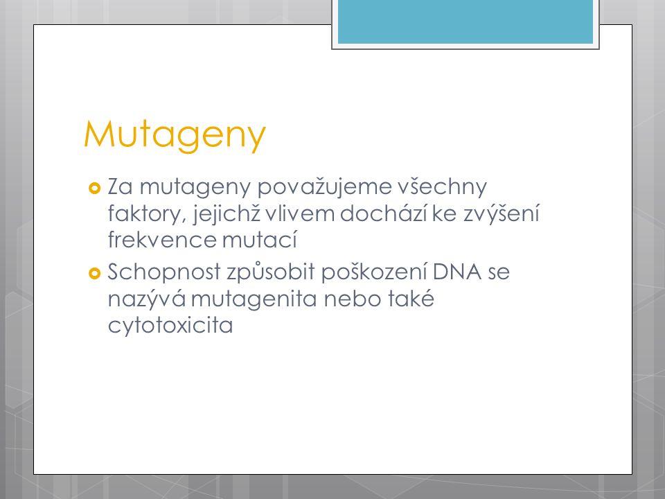 Mutageny  Za mutageny považujeme všechny faktory, jejichž vlivem dochází ke zvýšení frekvence mutací  Schopnost způsobit poškození DNA se nazývá mutagenita nebo také cytotoxicita