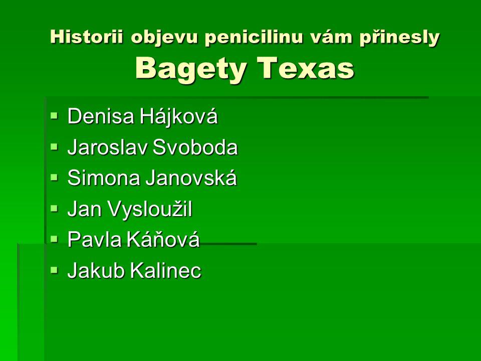 Historii objevu penicilinu vám přinesly Bagety Texas  Denisa Hájková  Jaroslav Svoboda  Simona Janovská  Jan Vysloužil  Pavla Káňová  Jakub Kali