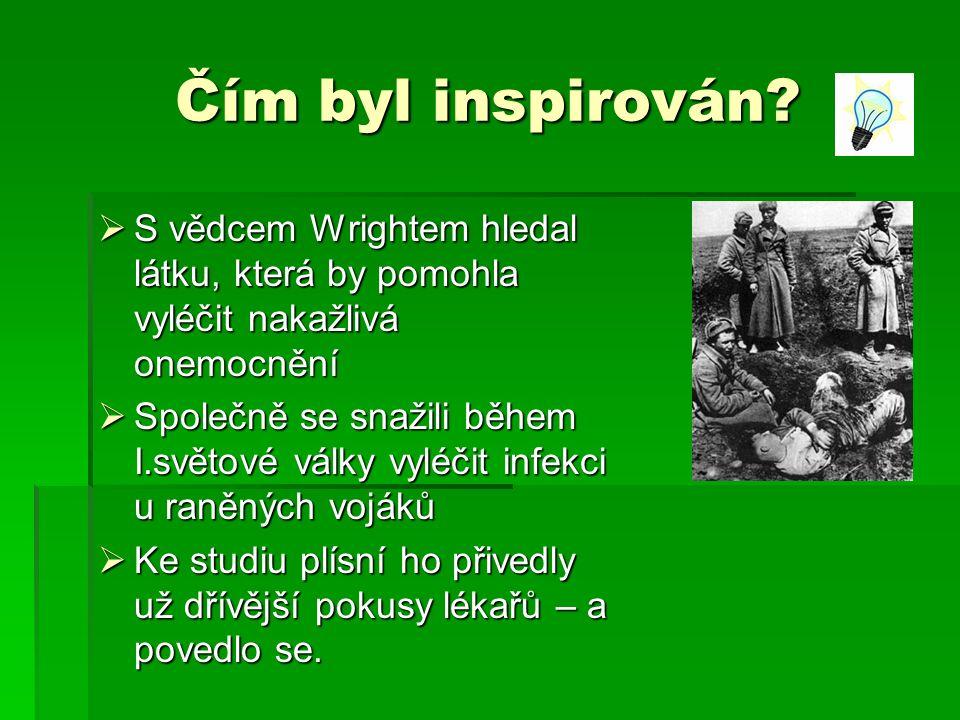 Čím byl inspirován?  S vědcem Wrightem hledal látku, která by pomohla vyléčit nakažlivá onemocnění  Společně se snažili během I.světové války vyléči