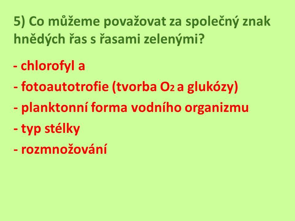 5) Co můžeme považovat za společný znak hnědých řas s řasami zelenými.