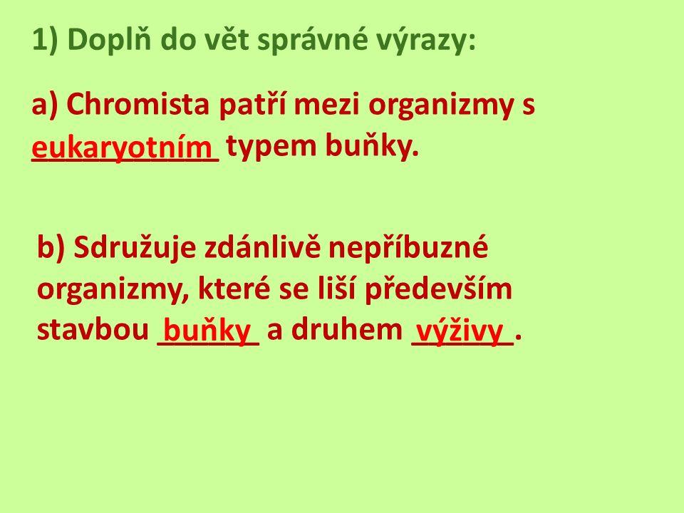 1) Doplň do vět správné výrazy: a) Chromista patří mezi organizmy s ___________ typem buňky.