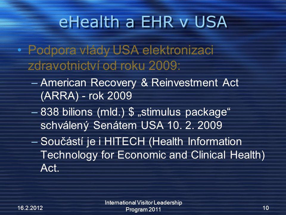 """eHealth a EHR v USA Podpora vlády USA elektronizaci zdravotnictví od roku 2009: –American Recovery & Reinvestment Act (ARRA) - rok 2009 –838 bilions (mld.) $ """"stimulus package schválený Senátem USA 10."""