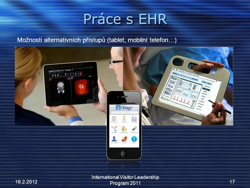 Práce s EHR 16.2.201217 Možnosti alternativních přístupů (tablet, mobilní telefon…) International Visitor Leadership Program 2011