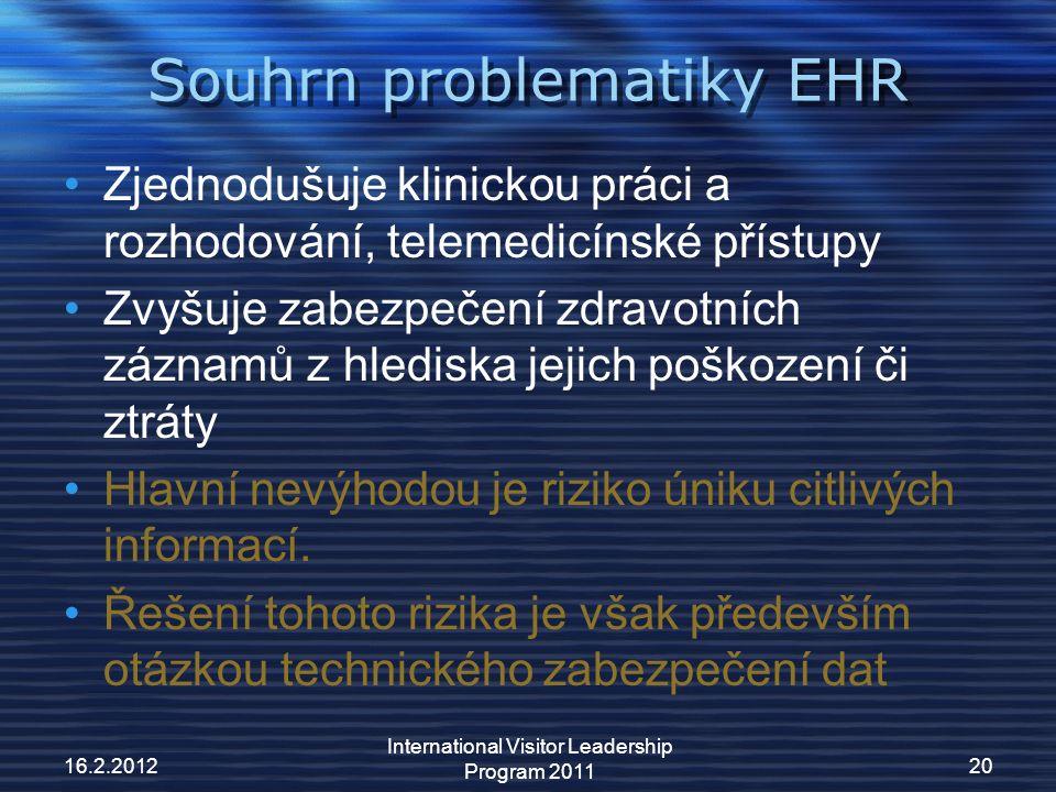 Souhrn problematiky EHR Zjednodušuje klinickou práci a rozhodování, telemedicínské přístupy Zvyšuje zabezpečení zdravotních záznamů z hlediska jejich poškození či ztráty Hlavní nevýhodou je riziko úniku citlivých informací.