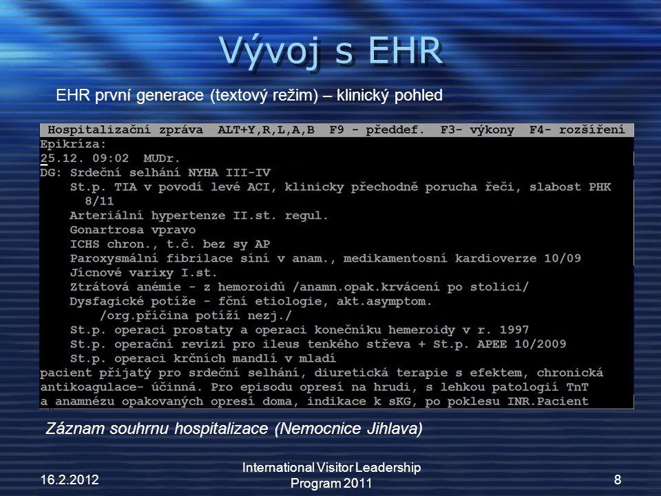 Vývoj s EHR 16.2.2012 International Visitor Leadership Program 2011 8 Záznam souhrnu hospitalizace (Nemocnice Jihlava) EHR první generace (textový režim) – klinický pohled
