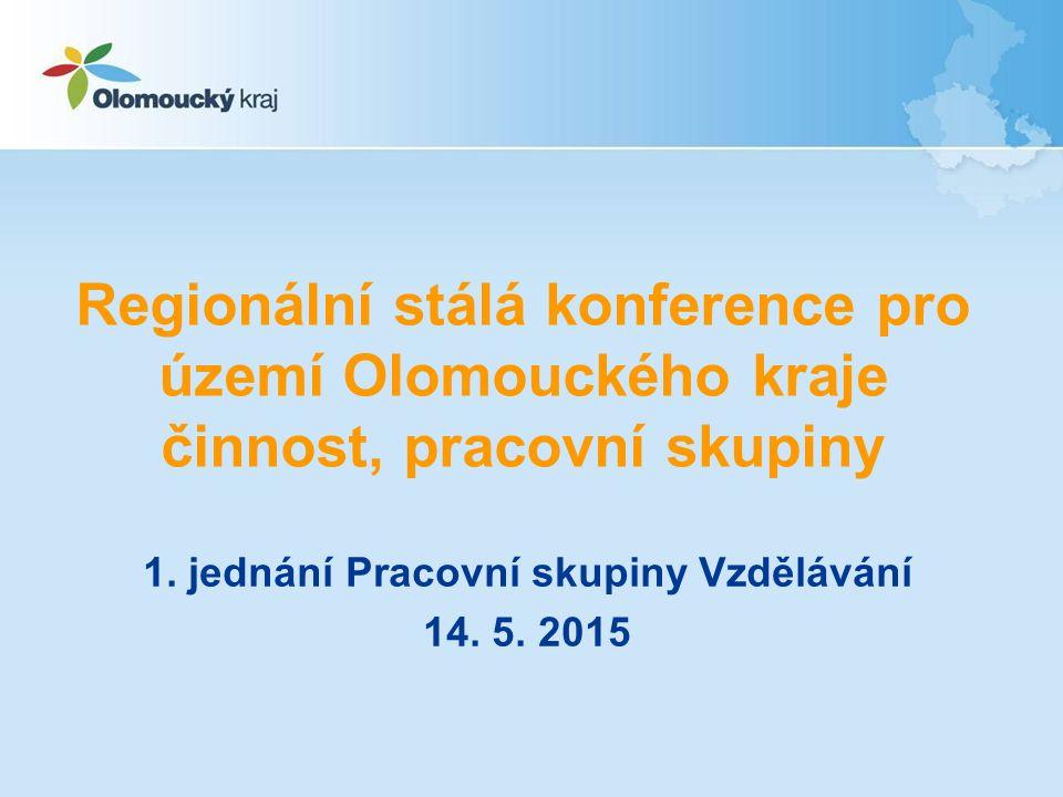 Regionální stálá konference pro území Olomouckého kraje činnost, pracovní skupiny 1. jednání Pracovní skupiny Vzdělávání 14. 5. 2015