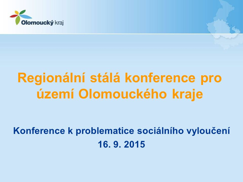 Regionální stálá konference pro území Olomouckého kraje Konference k problematice sociálního vyloučení 16.