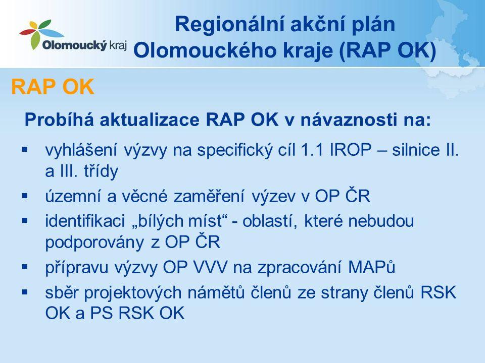 Regionální akční plán Olomouckého kraje (RAP OK) RAP OK Probíhá aktualizace RAP OK v návaznosti na:  vyhlášení výzvy na specifický cíl 1.1 IROP – silnice II.
