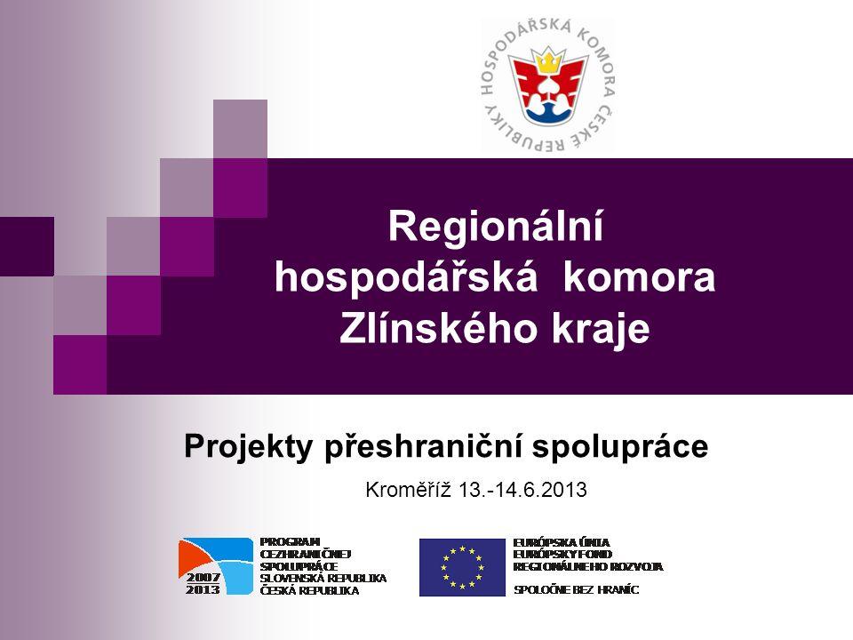 Regionální hospodářská komora Zlínského kraje Projekty přeshraniční spolupráce Kroměříž 13.-14.6.2013
