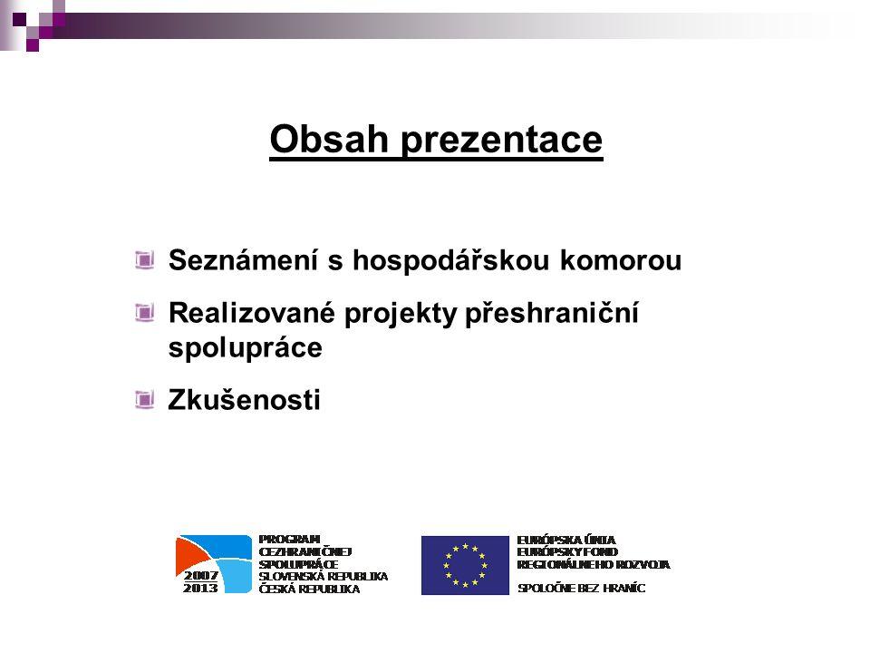 Obsah prezentace Seznámení s hospodářskou komorou Realizované projekty přeshraniční spolupráce Zkušenosti