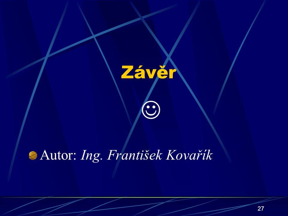 27 Závěr Autor: Ing. František Kovařík