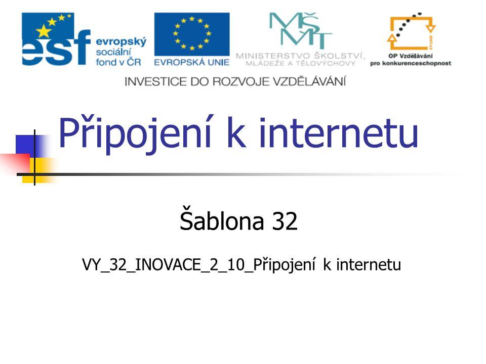 Připojení k internetu Šablona 32 VY_32_INOVACE_2_10_Připojení k internetu