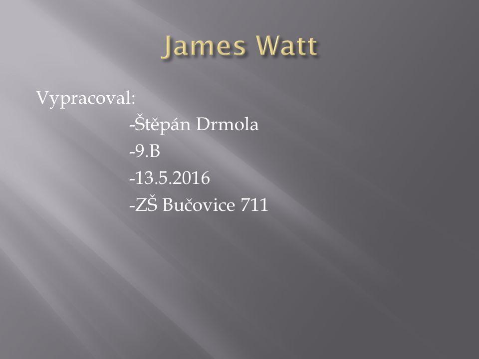 Vypracoval: -Štěpán Drmola -9.B -13.5.2016 -ZŠ Bučovice 711