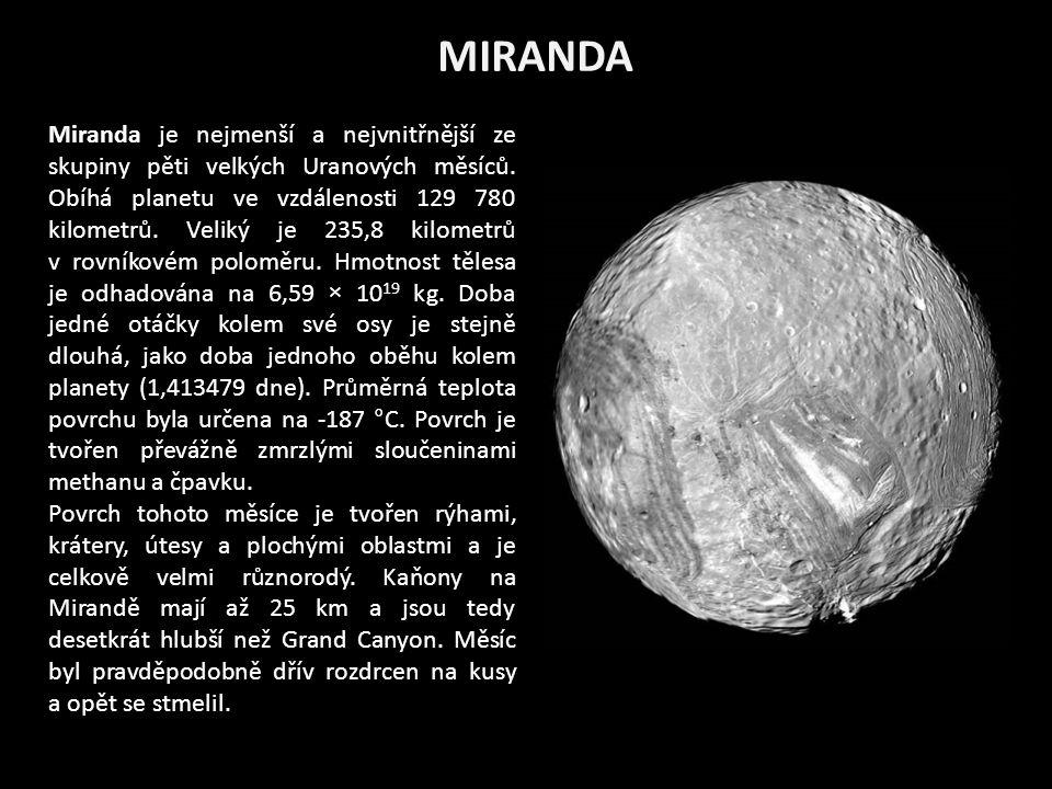 MIRANDA Miranda je nejmenší a nejvnitřnější ze skupiny pěti velkých Uranových měsíců.