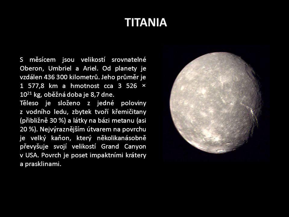 TITANIA S měsícem jsou velikostí srovnatelné Oberon, Umbriel a Ariel.