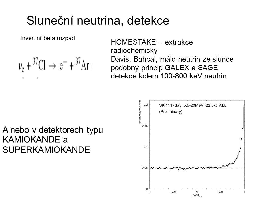Sluneční neutrina, detekce HOMESTAKE – extrakce radiochemicky Davis, Bahcal, málo neutrin ze slunce podobný princip GALEX a SAGE detekce kolem 100-800
