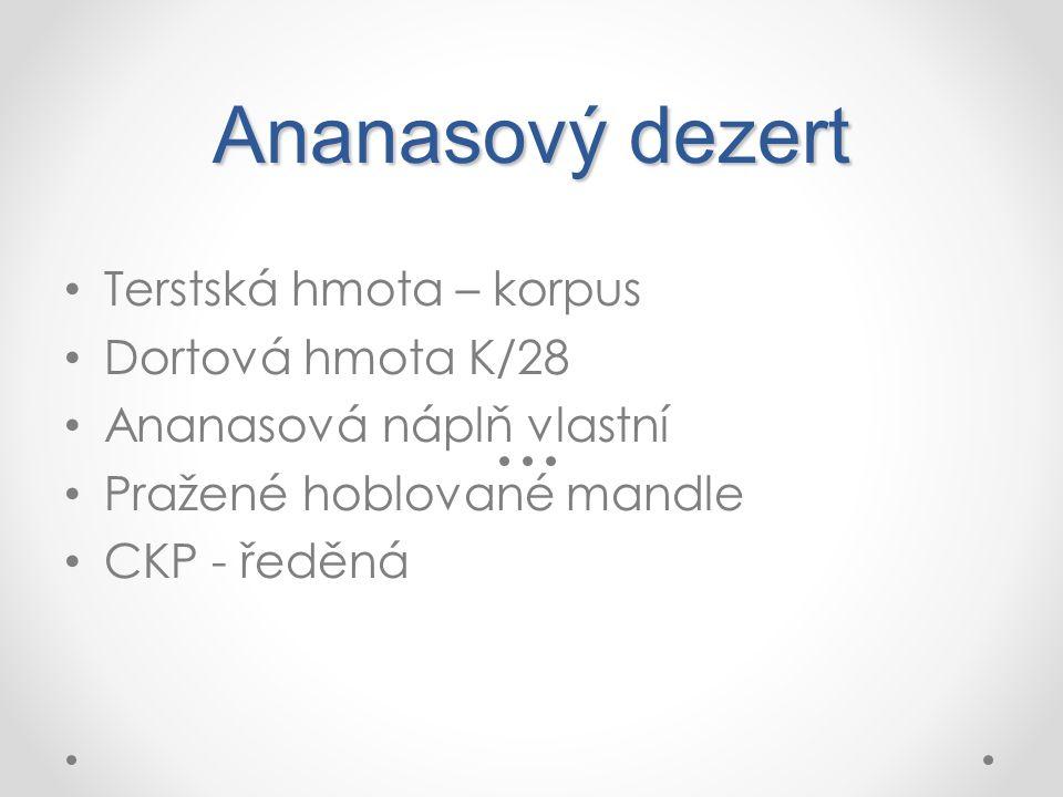 Ananasový dezert Terstská hmota – korpus Dortová hmota K/28 Ananasová náplň vlastní Pražené hoblované mandle CKP - ředěná
