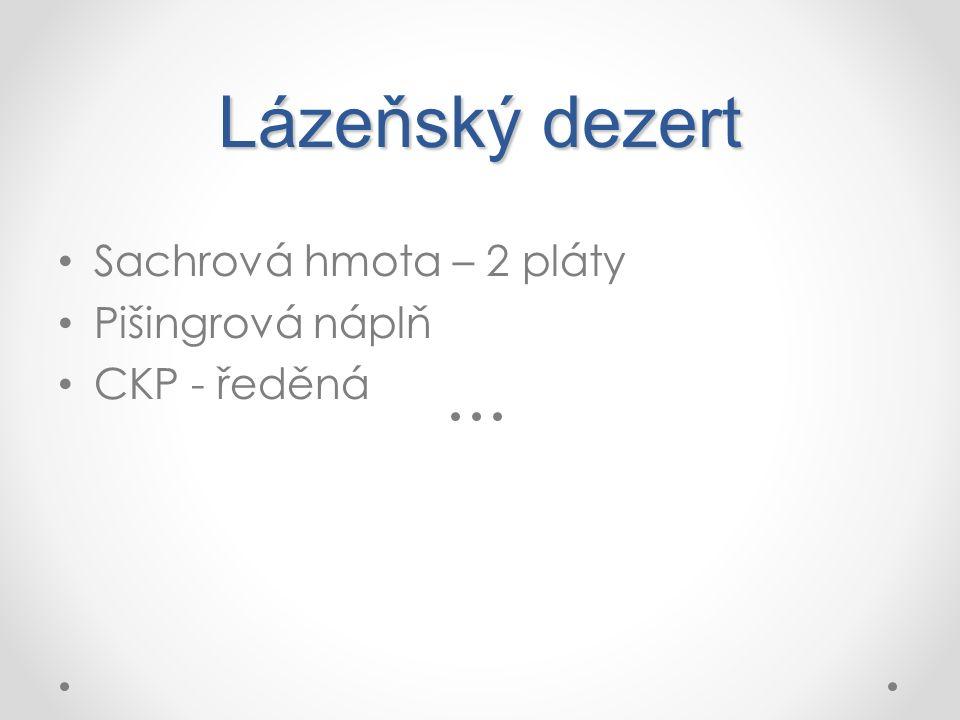 Lázeňský dezert Sachrová hmota – 2 pláty Pišingrová náplň CKP - ředěná